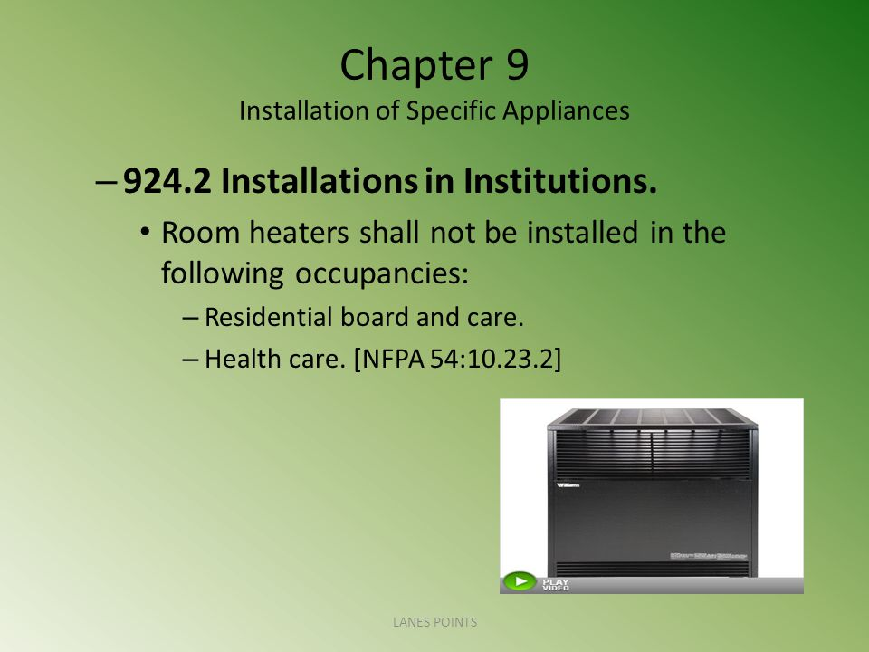 Chapter 9 Installation of Specific Appliances – 924.2 Installations in Institutions. Room heaters shall not be installed in the following occupancies: