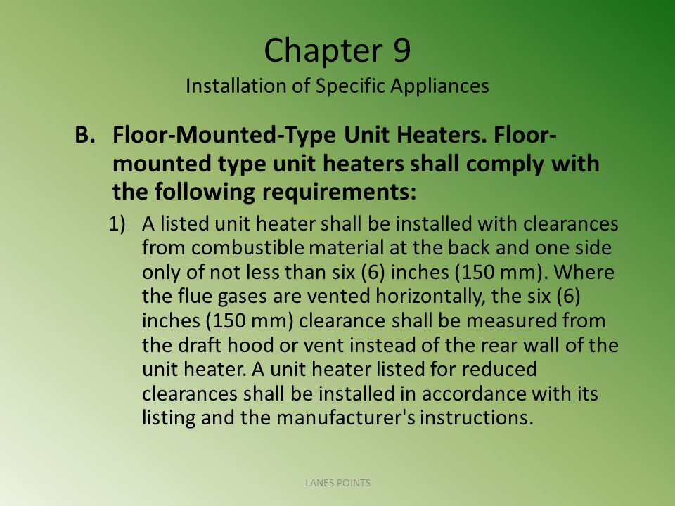 Chapter 9 Installation of Specific Appliances B.Floor-Mounted-Type Unit Heaters. Floor- mounted type unit heaters shall comply with the following requ