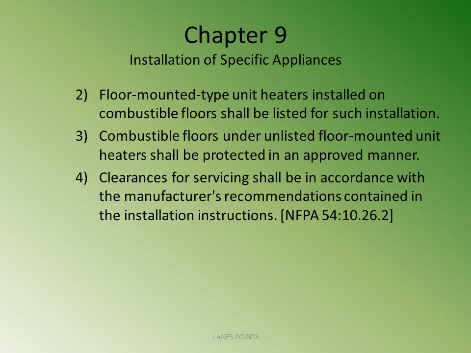 Chapter 9 Installation of Specific Appliances 2)Floor-mounted-type unit heaters installed on combustible floors shall be listed for such installation.