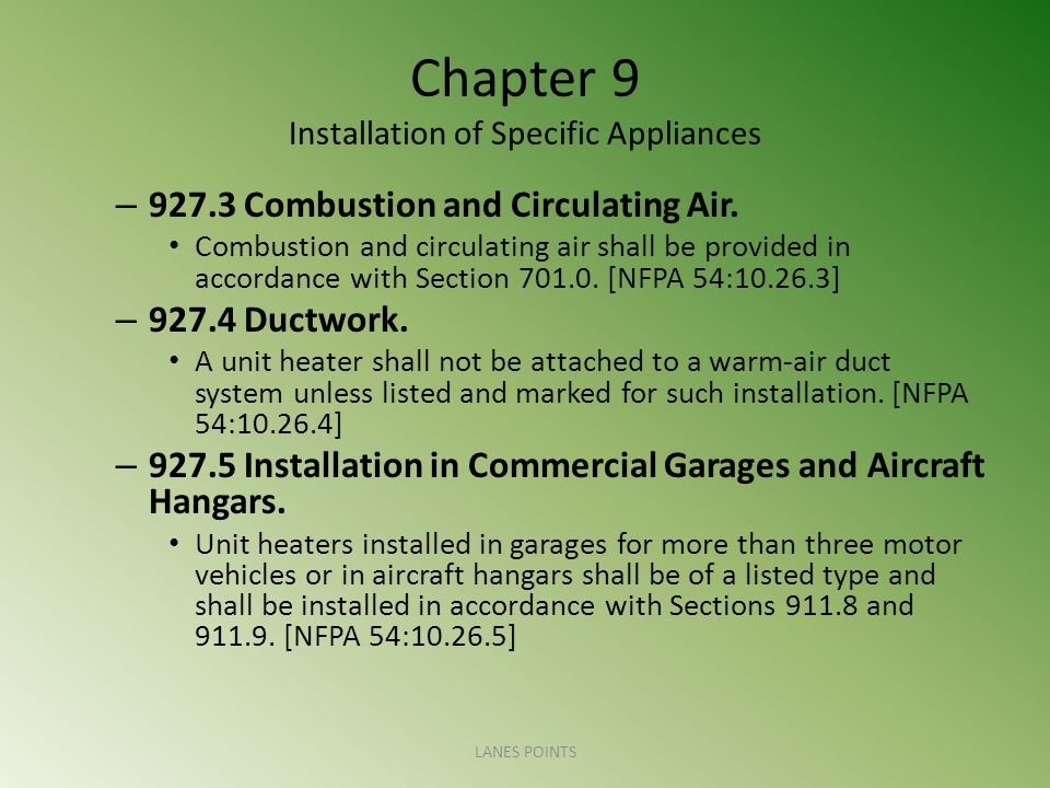 Chapter 9 Installation of Specific Appliances – 927.3 Combustion and Circulating Air. Combustion and circulating air shall be provided in accordance w