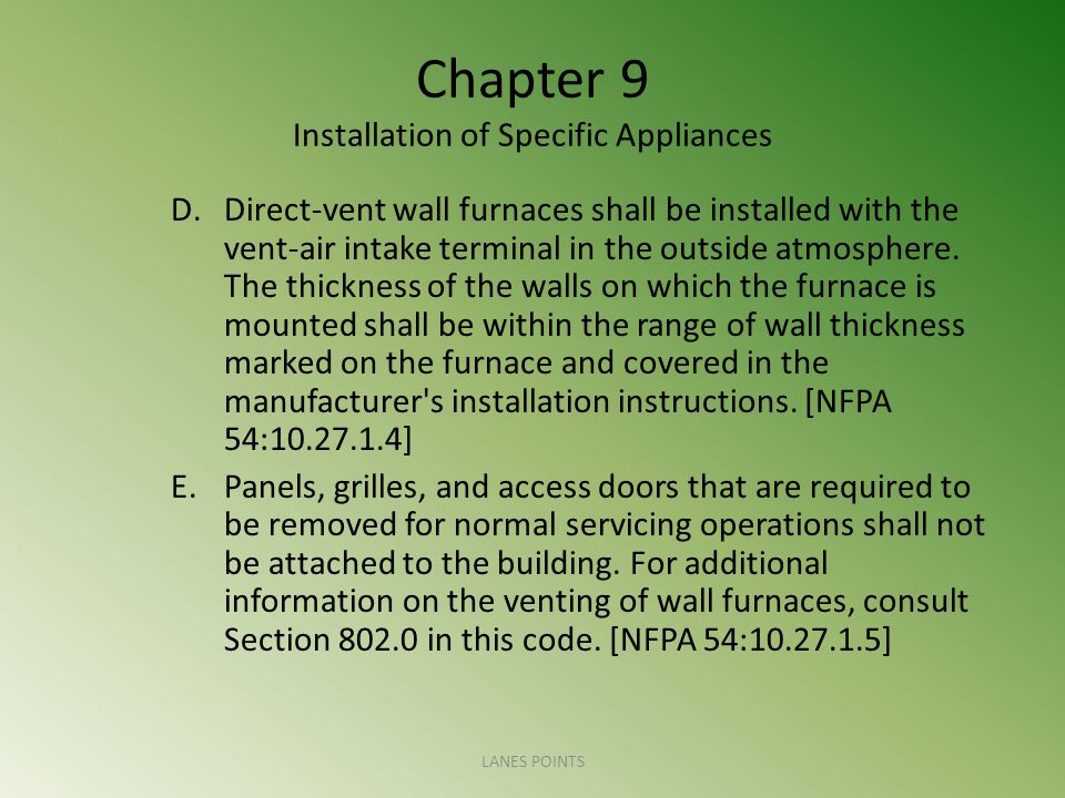 Chapter 9 Installation of Specific Appliances D.Direct-vent wall furnaces shall be installed with the vent-air intake terminal in the outside atmosphe