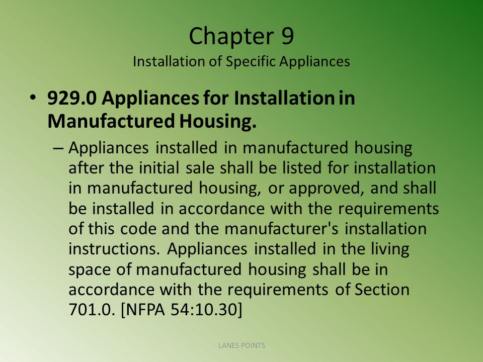 Chapter 9 Installation of Specific Appliances 929.0 Appliances for Installation in Manufactured Housing. – Appliances installed in manufactured housin