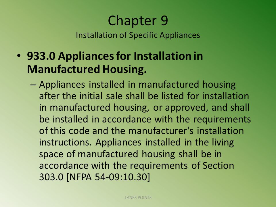 Chapter 9 Installation of Specific Appliances 933.0 Appliances for Installation in Manufactured Housing. – Appliances installed in manufactured housin