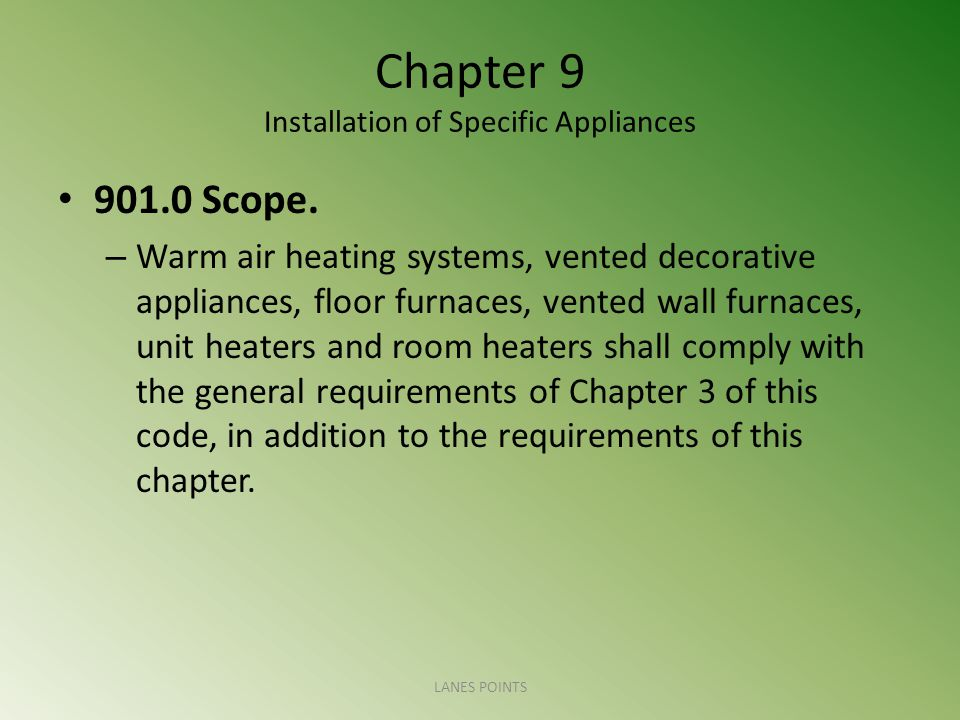 Chapter 9 Installation of Specific Appliances 901.0 Scope. – Warm air heating systems, vented decorative appliances, floor furnaces, vented wall furna