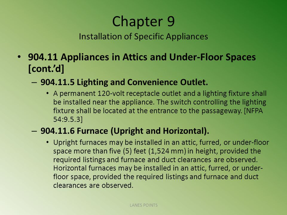 Chapter 9 Installation of Specific Appliances 904.11 Appliances in Attics and Under-Floor Spaces [cont.d] – 904.11.5 Lighting and Convenience Outlet.