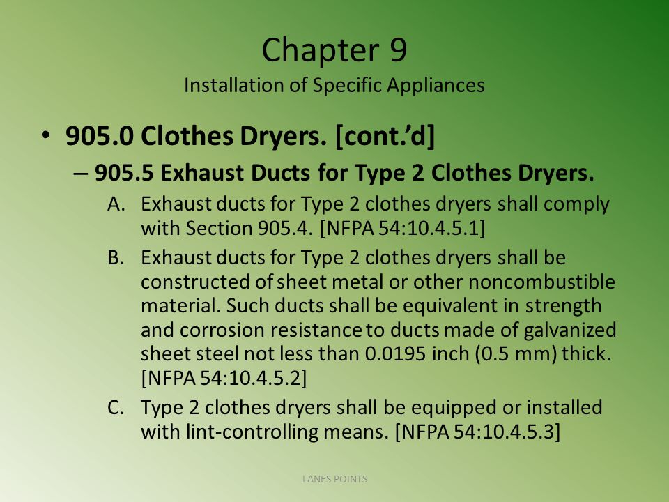 Chapter 9 Installation of Specific Appliances 905.0 Clothes Dryers. [cont.d] – 905.5 Exhaust Ducts for Type 2 Clothes Dryers. A.Exhaust ducts for Type