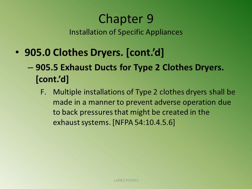Chapter 9 Installation of Specific Appliances 905.0 Clothes Dryers. [cont.d] – 905.5 Exhaust Ducts for Type 2 Clothes Dryers. [cont.d] F.Multiple inst