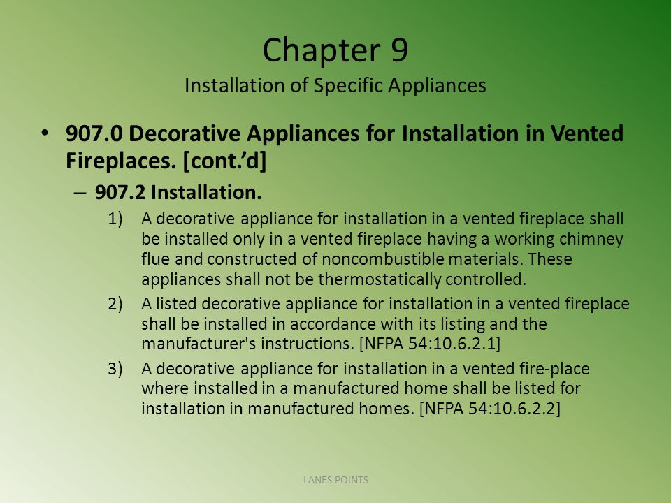 Chapter 9 Installation of Specific Appliances 907.0 Decorative Appliances for Installation in Vented Fireplaces. [cont.d] – 907.2 Installation. 1)A de