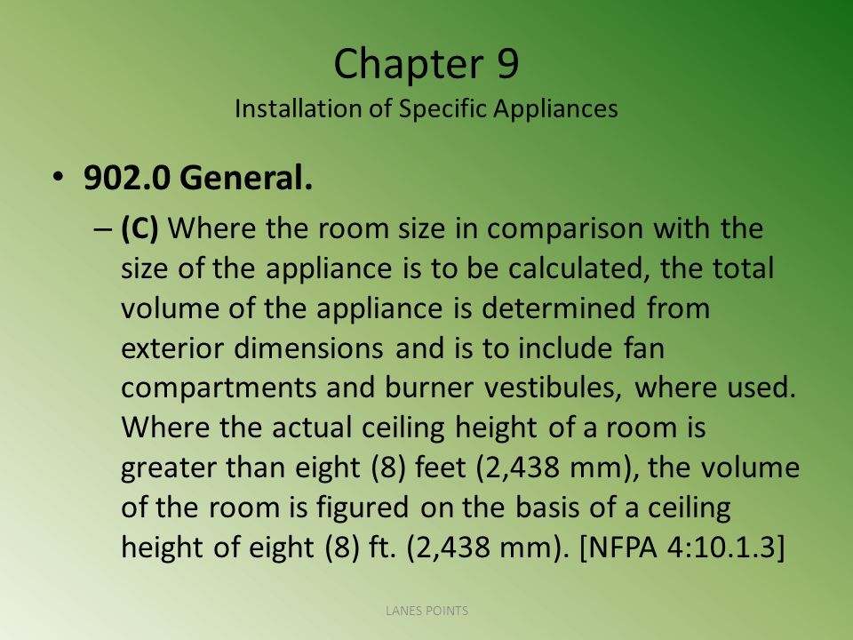 Chapter 9 Installation of Specific Appliances 902.0 General. – (C) Where the room size in comparison with the size of the appliance is to be calculate