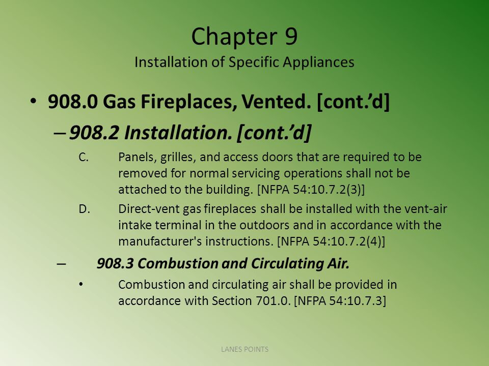Chapter 9 Installation of Specific Appliances 908.0 Gas Fireplaces, Vented. [cont.d] – 908.2 Installation. [cont.d] C.Panels, grilles, and access door