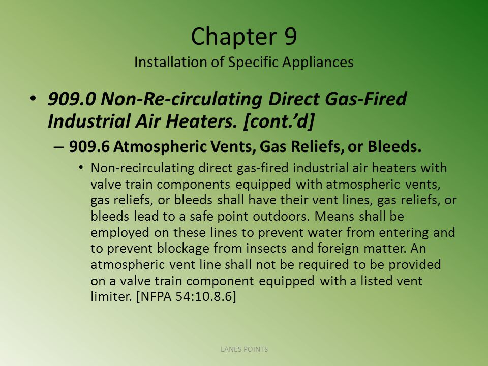 Chapter 9 Installation of Specific Appliances 909.0 Non-Re-circulating Direct Gas-Fired Industrial Air Heaters. [cont.d] – 909.6 Atmospheric Vents, Ga