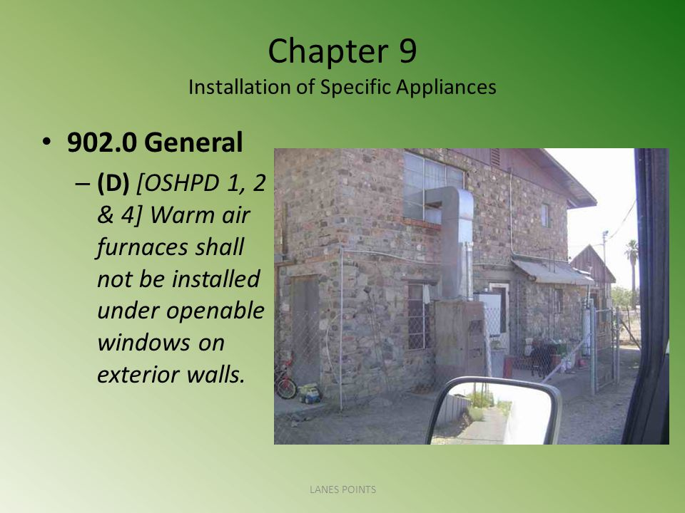 Chapter 9 Installation of Specific Appliances 902.0 General – (D) [OSHPD 1, 2 & 4] Warm air furnaces shall not be installed under openable windows on