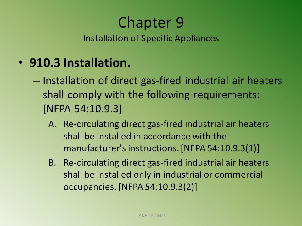 Chapter 9 Installation of Specific Appliances 910.3 Installation. – Installation of direct gas-fired industrial air heaters shall comply with the foll