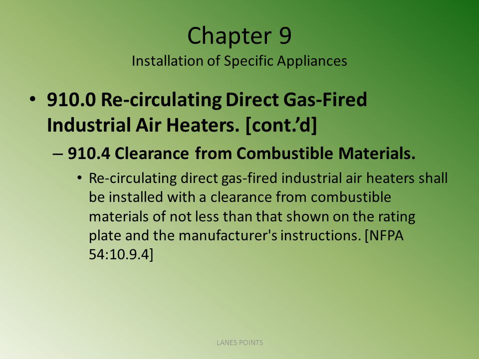 Chapter 9 Installation of Specific Appliances 910.0 Re-circulating Direct Gas-Fired Industrial Air Heaters. [cont.d] – 910.4 Clearance from Combustibl