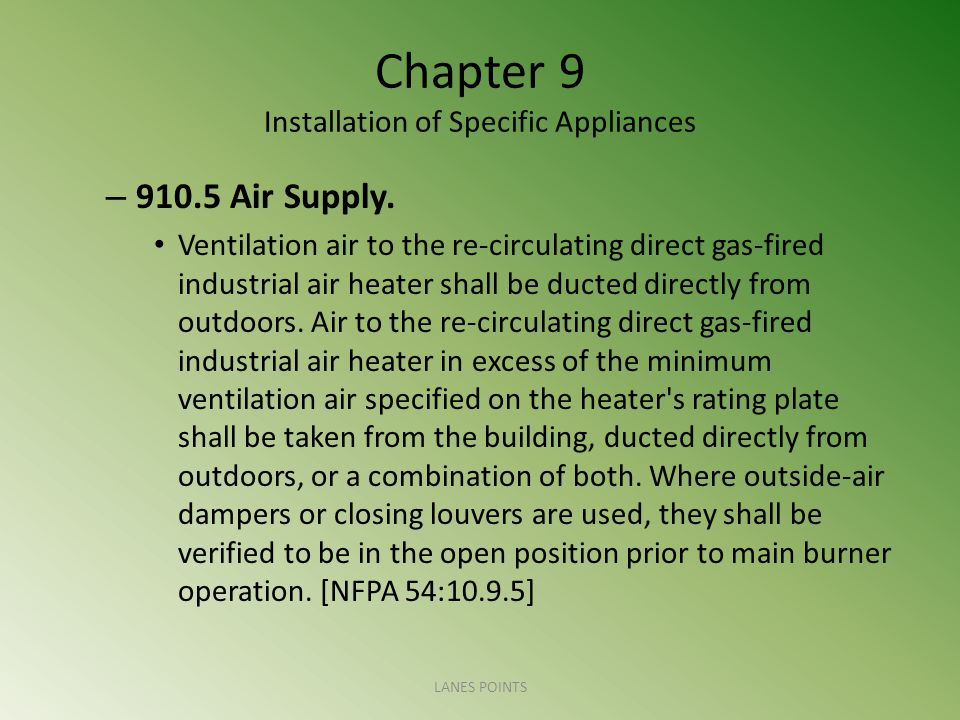 Chapter 9 Installation of Specific Appliances – 910.5 Air Supply. Ventilation air to the re-circulating direct gas-fired industrial air heater shall b