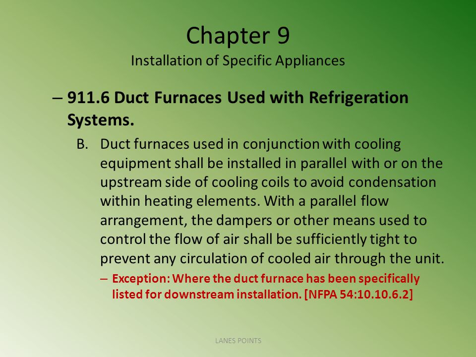 Chapter 9 Installation of Specific Appliances – 911.6 Duct Furnaces Used with Refrigeration Systems. B.Duct furnaces used in conjunction with cooling