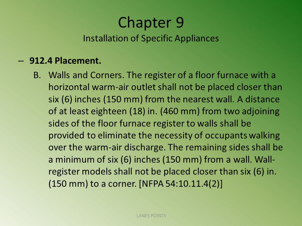 Chapter 9 Installation of Specific Appliances – 912.4 Placement. B.Walls and Corners. The register of a floor furnace with a horizontal warm-air outle