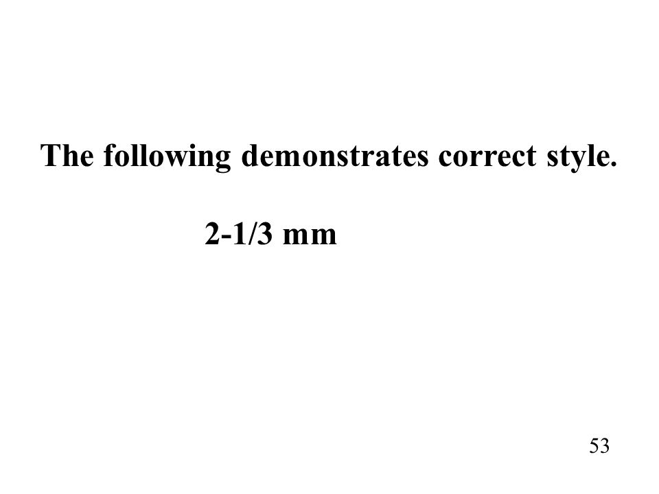 The following demonstrates correct style. 2-1/3 mm 53
