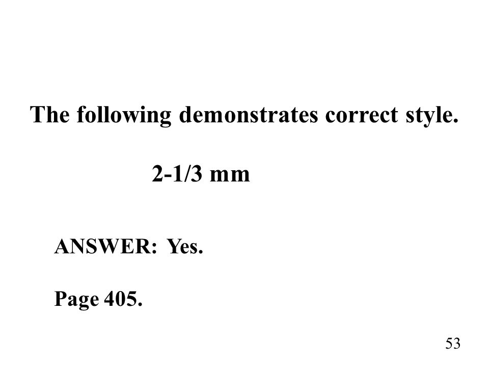 The following demonstrates correct style. 2-1/3 mm ANSWER: Yes. Page 405. 53