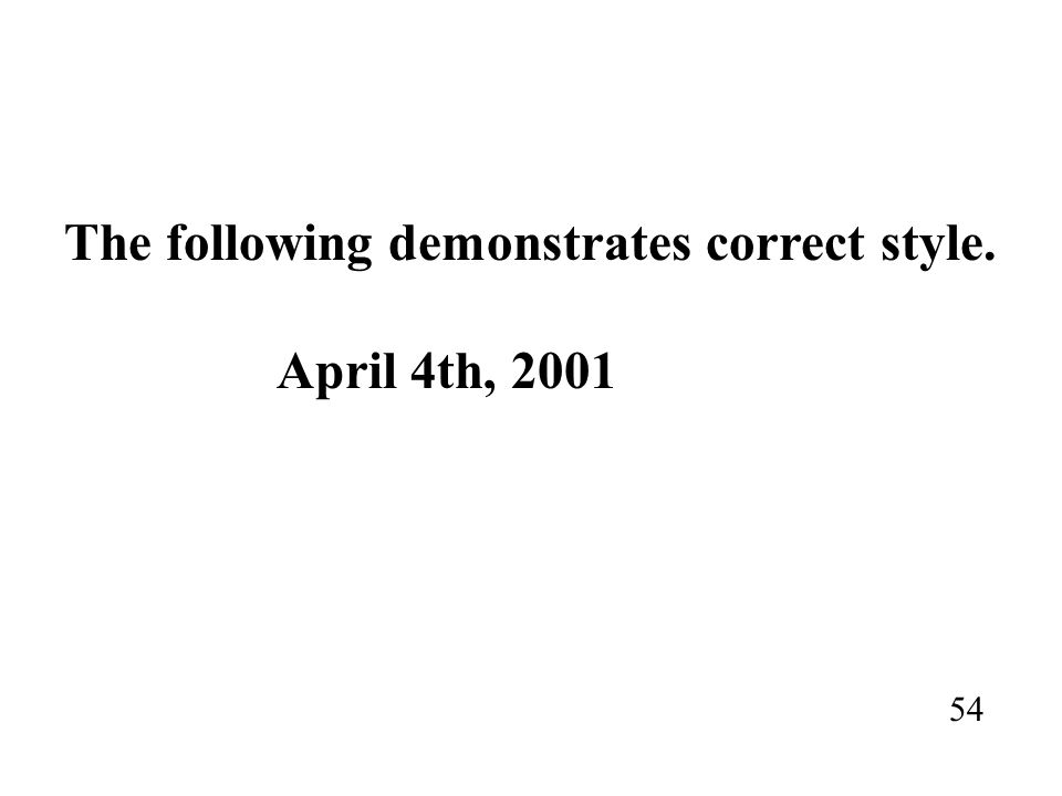 The following demonstrates correct style. April 4th, 2001 54