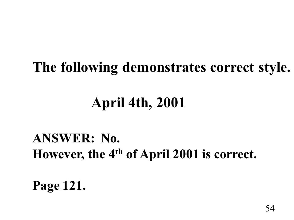 The following demonstrates correct style. April 4th, 2001 ANSWER: No. However, the 4 th of April 2001 is correct. Page 121. 54