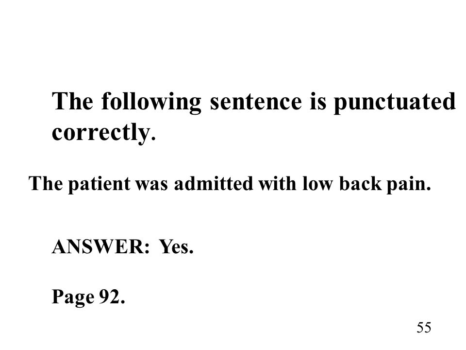 The following sentence is punctuated correctly. The patient was admitted with low back pain. ANSWER: Yes. Page 92. 55