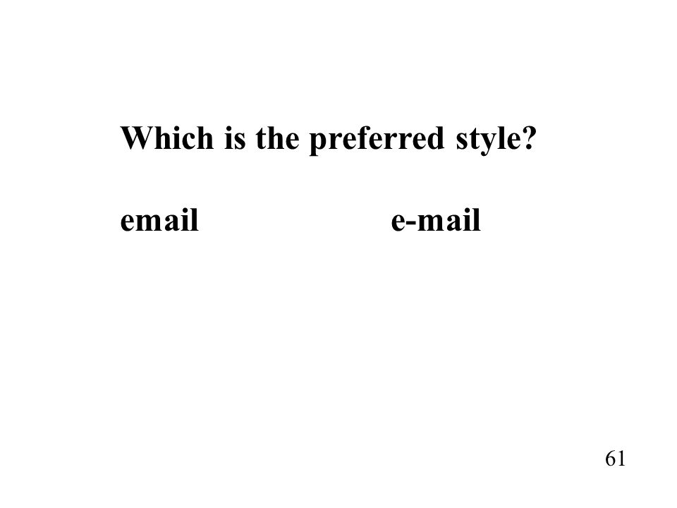 Which is the preferred style? email e-mail 61