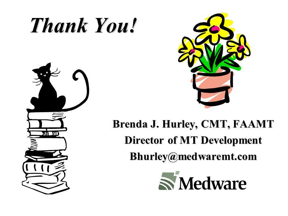 Thank You! Brenda J. Hurley, CMT, FAAMT Director of MT Development Bhurley@medwaremt.com