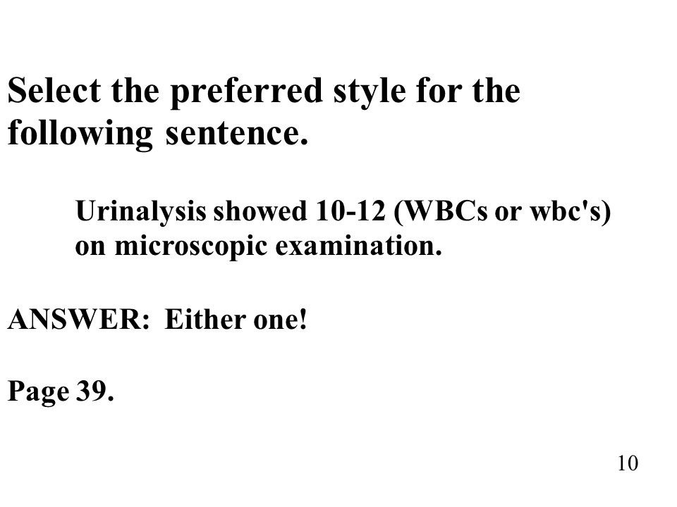 Select the preferred style for the following sentence. Urinalysis showed 10-12 (WBCs or wbc's) on microscopic examination. ANSWER: Either one! Page 39