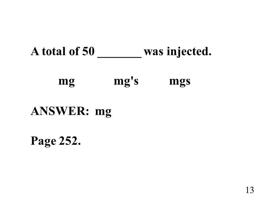 A total of 50 _______ was injected. mgmg'smgs ANSWER: mg Page 252. 13