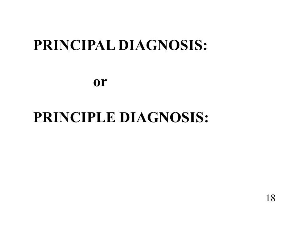 PRINCIPAL DIAGNOSIS: or PRINCIPLE DIAGNOSIS: 18