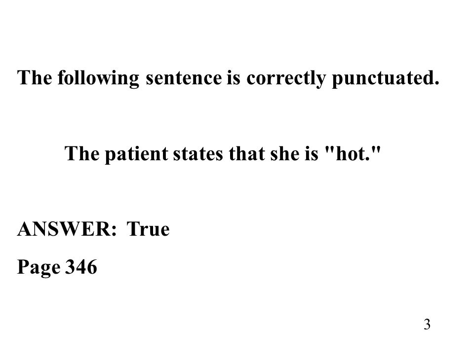 The following sentence is correctly punctuated. The patient states that she is