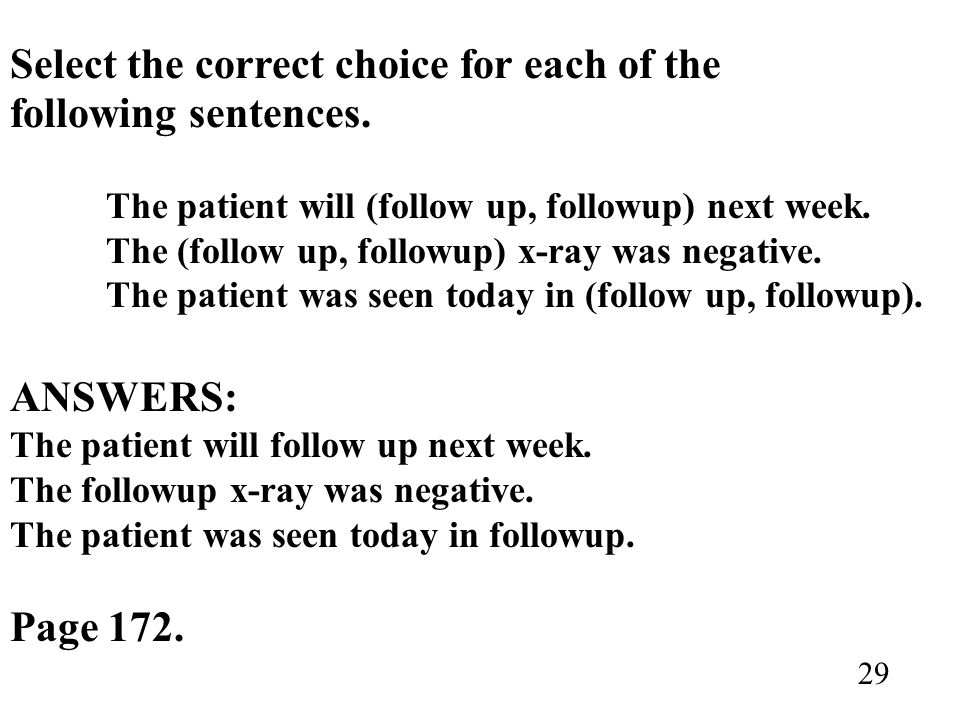 Select the correct choice for each of the following sentences. The patient will (follow up, followup) next week. The (follow up, followup) x-ray was n