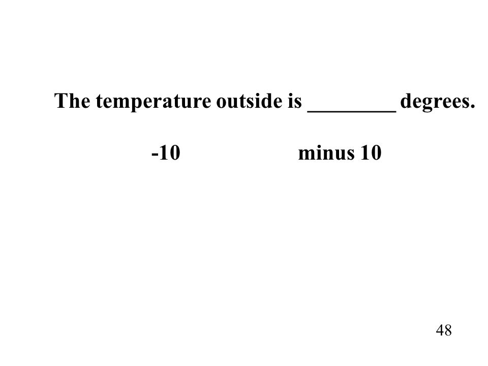 The temperature outside is ________ degrees. -10minus 10 48