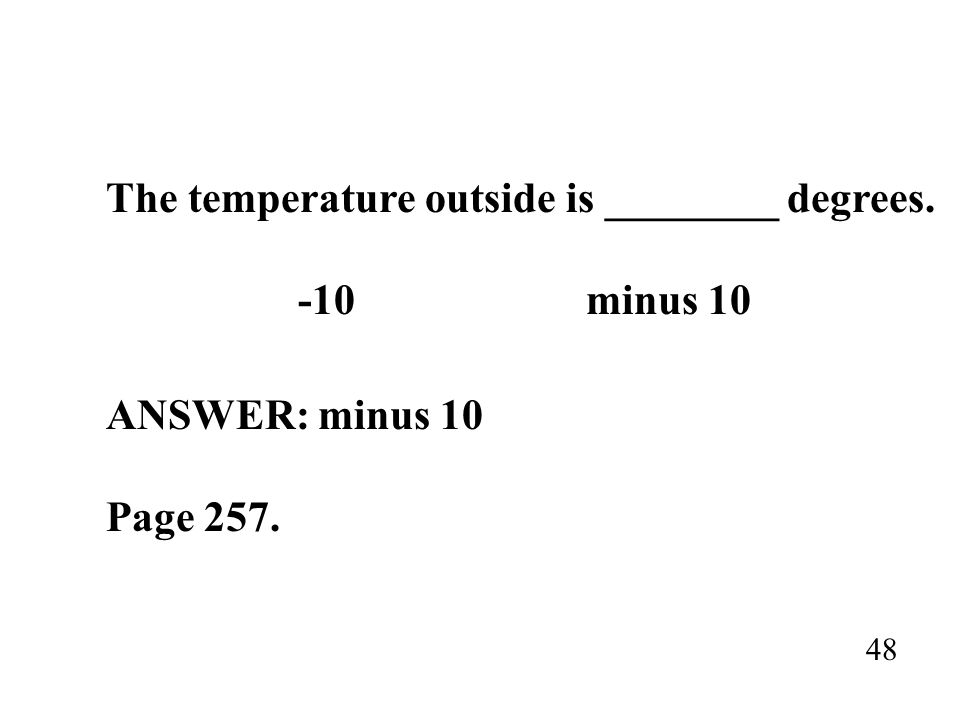 The temperature outside is ________ degrees. -10minus 10 ANSWER: minus 10 Page 257. 48