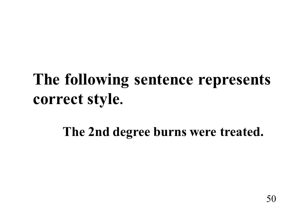 The following sentence represents correct style. The 2nd degree burns were treated. 50