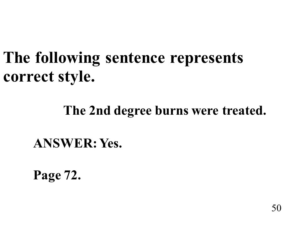 The following sentence represents correct style. The 2nd degree burns were treated. ANSWER: Yes. Page 72. 50