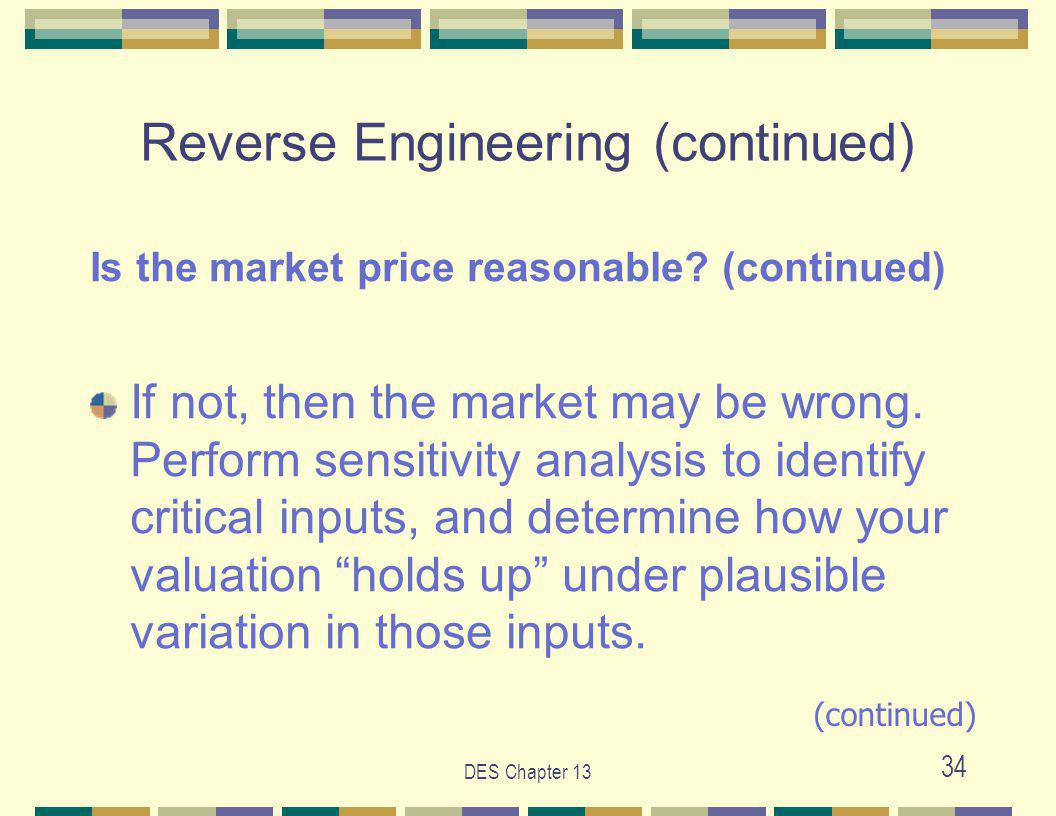 DES Chapter 13 34 Reverse Engineering (continued) Is the market price reasonable.