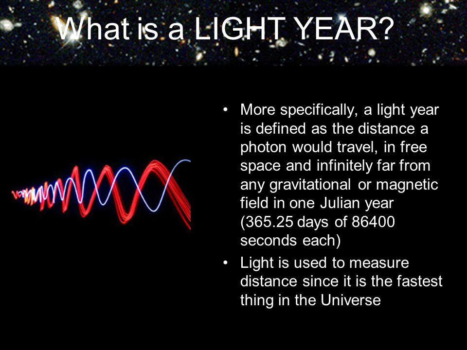 What is a LIGHT YEAR? More specifically, a light year is defined as the distance a photon would travel, in free space and infinitely far from any grav