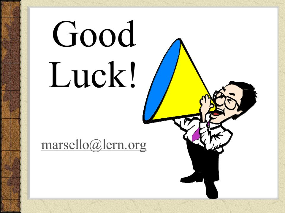 Good Luck! marsello@lern.org marsello@lern.org