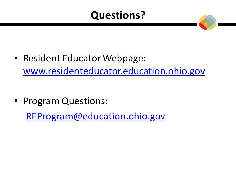 Questions? Resident Educator Webpage: www.residenteducator.education.ohio.gov www.residenteducator.education.ohio.gov Program Questions: REProgram@edu