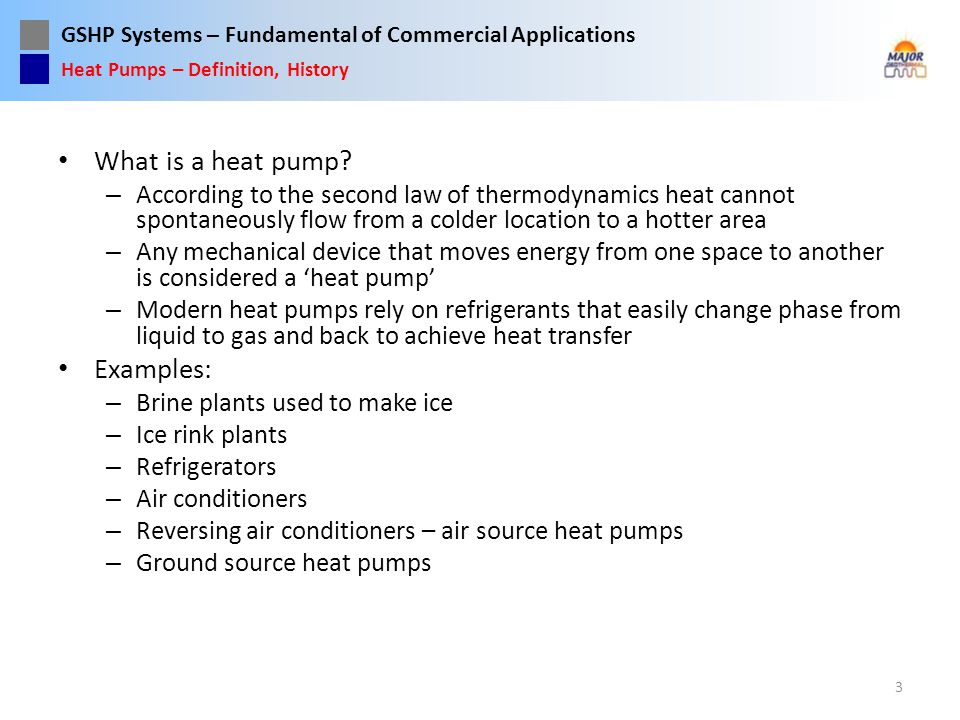 GSHP Systems – Fundamental of Commercial Applications Introduction – history of GSHP technology and how it works Types of heat pumps, efficiency Heat pump and loop configurations, residential and commercial Selecting a Design Team Design methodology Quality control Installation examples 64 Heat Pumps – Outline