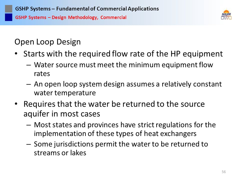 GSHP Systems – Fundamental of Commercial Applications Open Loop Design Starts with the required flow rate of the HP equipment – Water source must meet
