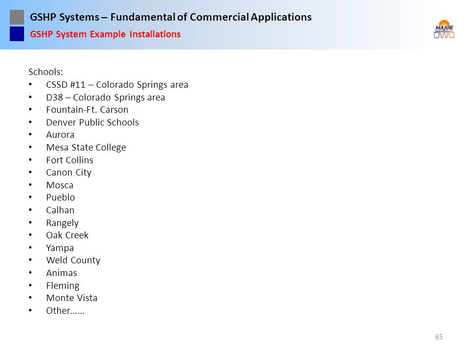 GSHP Systems – Fundamental of Commercial Applications Schools: CSSD #11 – Colorado Springs area D38 – Colorado Springs area Fountain-Ft. Carson Denver