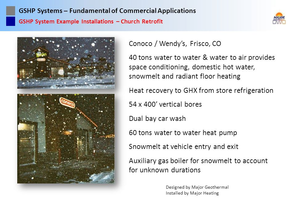 GSHP Systems – Fundamental of Commercial Applications Conoco / Wendys, Frisco, CO 40 tons water to water & water to air provides space conditioning, d