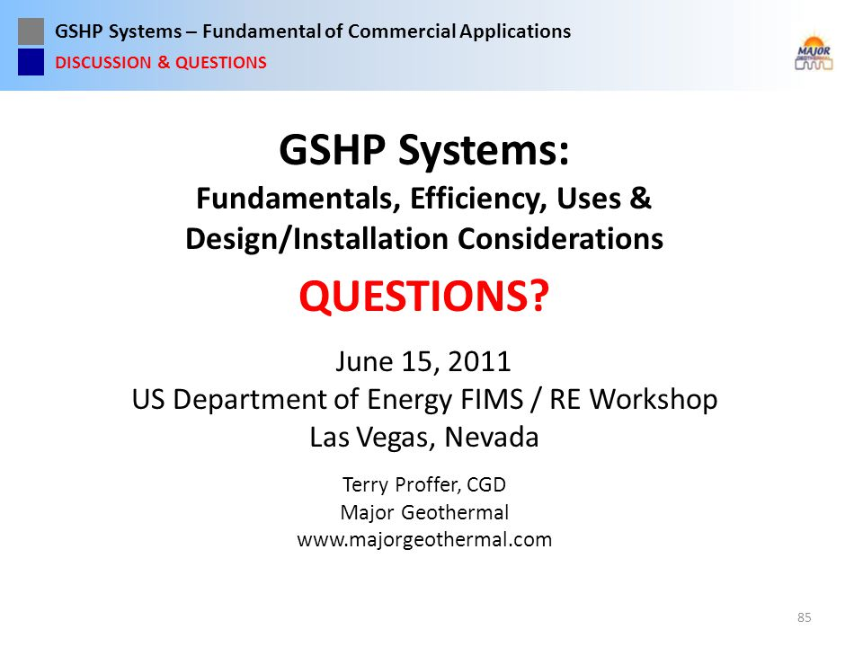 GSHP Systems – Fundamental of Commercial Applications GSHP Systems: Fundamentals, Efficiency, Uses & Design/Installation Considerations QUESTIONS? Jun