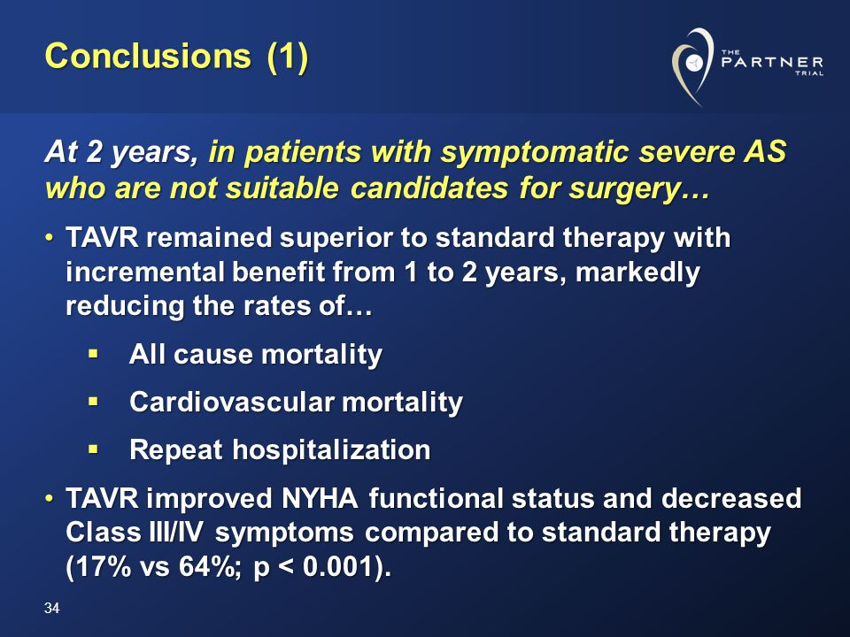 Conclusions (1) At 2 years, in patients with symptomatic severe AS who are not suitable candidates for surgery… TAVR remained superior to standard the