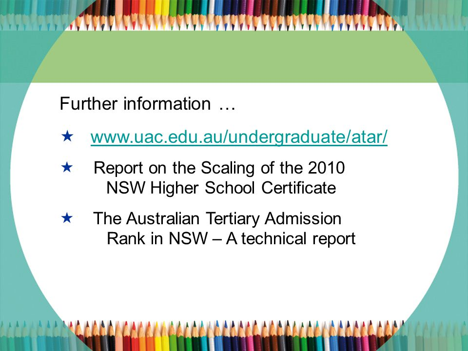Further information … www.uac.edu.au/undergraduate/atar/www.uac.edu.au Report on the Scaling of the 2010 NSW Higher School Certificate The Australian