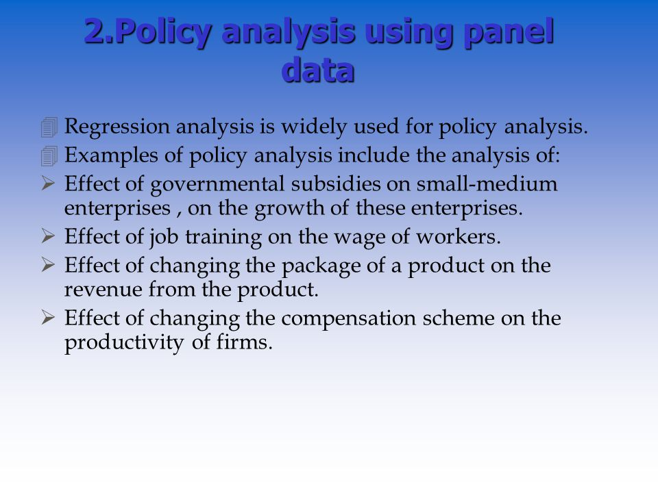 2.Policy analysis using panel data 4Regression analysis is widely used for policy analysis.