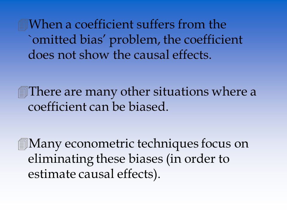 4When a coefficient suffers from the `omitted bias problem, the coefficient does not show the causal effects.
